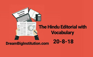 The Hindu Editorial With Important Vocabulary (20-8-18) - Dream Big Institution