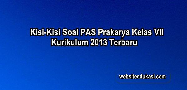 Kisi-Kisi PAS Prakarya Kelas 7 Kurikulum 2013 Tahun 2019/2020