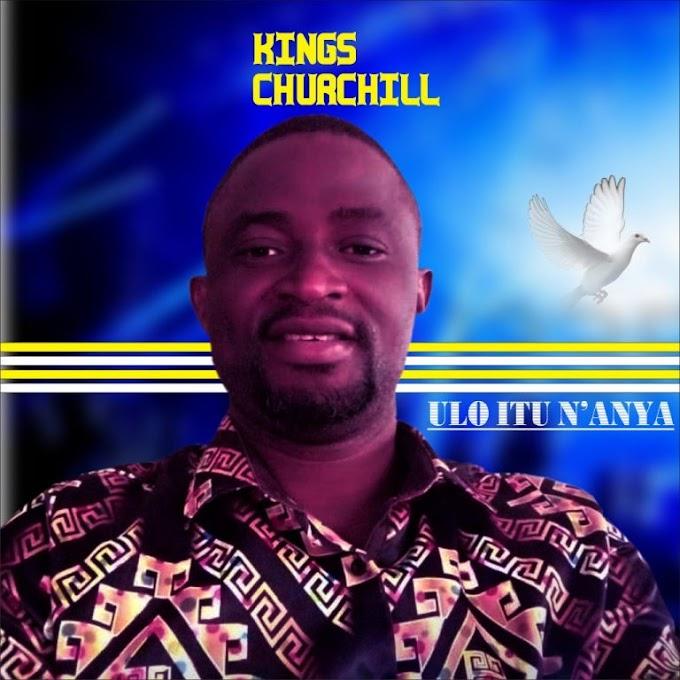 MUSIC: KINGS CHURHILL – ULO ITU N'ANYA
