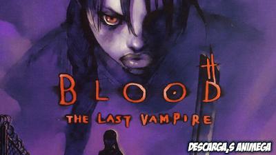 Blood - The Last Vampire 1/1 Audio: Japones Sub: Español Servidor: Mega/Mediafire