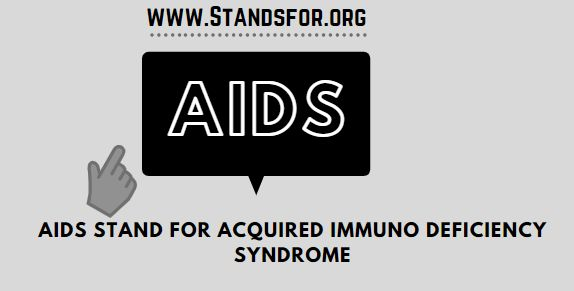 AIDS -Stand for Acquired Immune Deficiency Syndrome