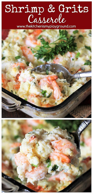Shrimp and Grits Casserole ~ A creamy and comforting Southern staple in casserole form.  Easy to make and sure to be a family dinner favorite!  www.thekitchenismyplayground.com
