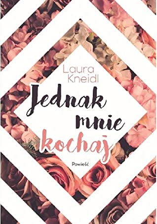 Laura Kneidl - Jednak mnie kochaj, Tylko bądź przy mnie