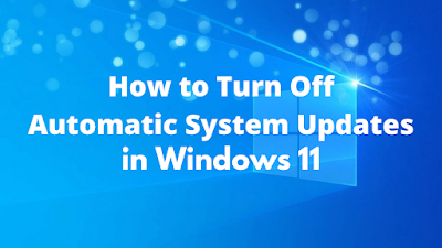 How to Turn Off Automatic System Updates in Windows 11