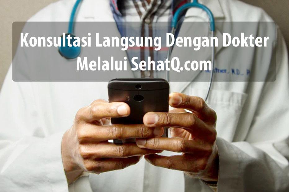 Konsultasi Langsung Dengan Dokter Melalui SehatQ.com