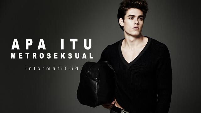 Pengertian Apa Itu Pria Metroseksual - informatif.id