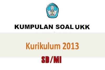 Soal UKK SD Kelas 1/2/3/4/5 Kurikulum 2013 Tahun 2018