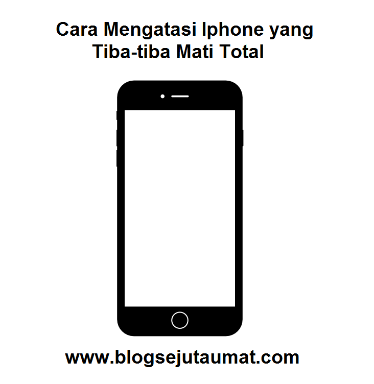 Cara Mengatasi Iphone Yang Tiba Tiba Mati Total Blog Sejuta Umat