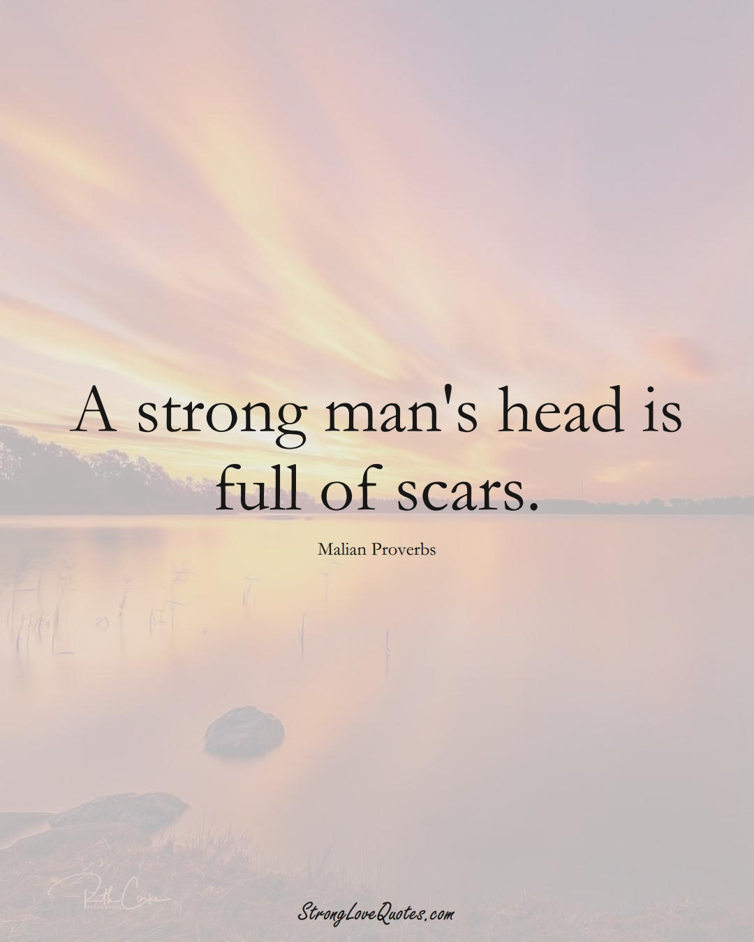 A strong man's head is full of scars. (Malian Sayings);  #AfricanSayings