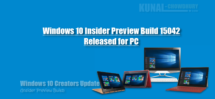 Windows 10 Insider Preview Build 15042 Released for PC (www.kunal-chowdhury.com