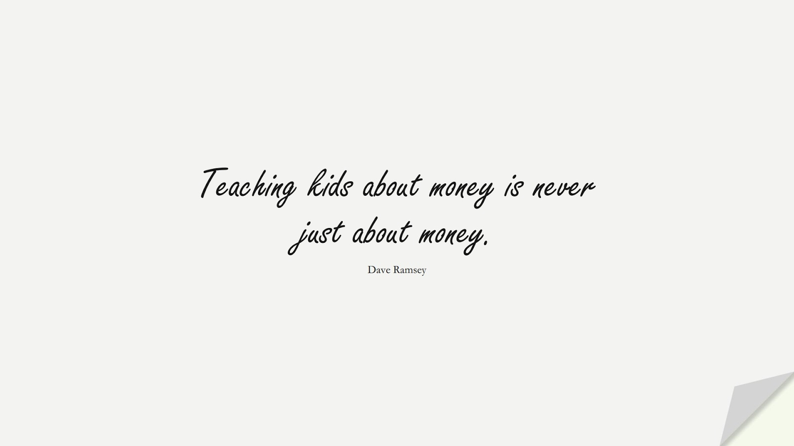 Teaching kids about money is never just about money. (Dave Ramsey);  #MoneyQuotes