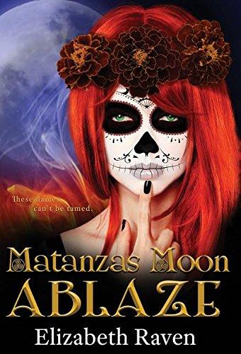 Matanzas Moon  Ablaze by Elizabeth Raven and Lori Follett