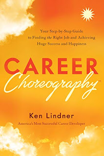 Career Choreography: Your Step-by-Step Guide to Finding the Right Job and Achieving Huge Success and Happiness book promotion by Ken Lindner