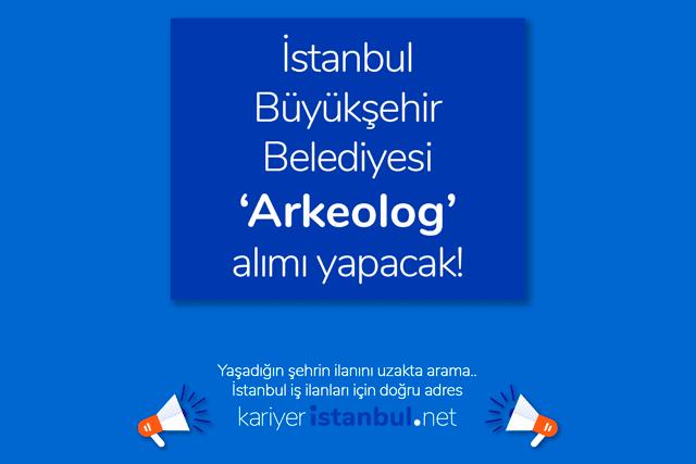 İstanbul Büyükşehir Belediyesi arkeolog iş ilanı yayınladı. İBB arkeolog alımı ilanına nasıl başvurulur? İBB iş ilanları kariyeristanbul.net'te!