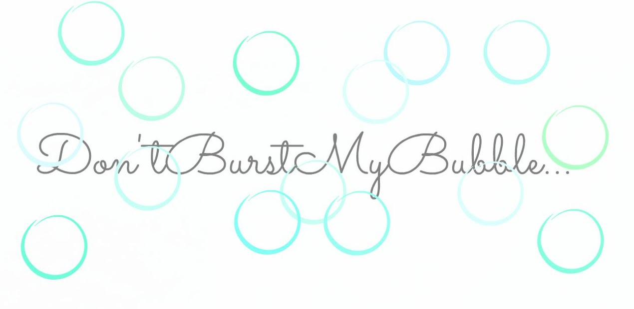 Don'tBurstMyBubble...