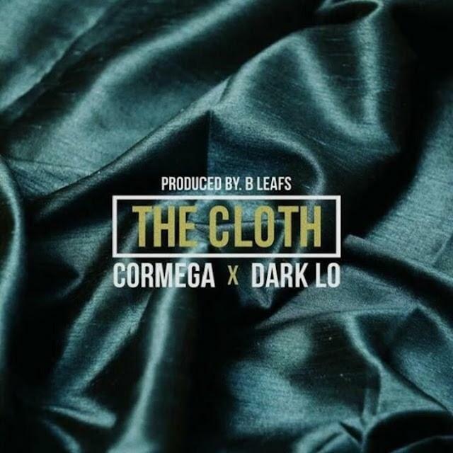 "Listen to ""THE CLOTH"" FEATURING: CORMEGA & DARK LO • PRODUCED BY: B LEAFS"