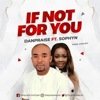 MUSIC: Danpraise - If Not For You ft. Sophyn