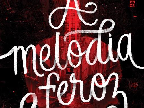 [Resenha] Monstros da Violência, livro 1: A Melodia Feroz, de Victoria Schwab e Seguinte (Grupo Companhia das Letras)