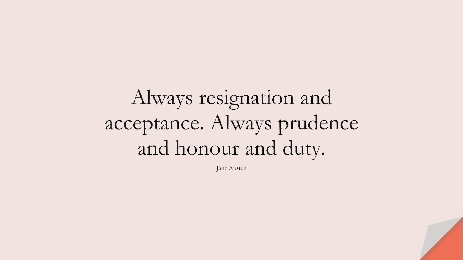 Always resignation and acceptance. Always prudence and honour and duty. (Jane Austen);  #StoicQuotes