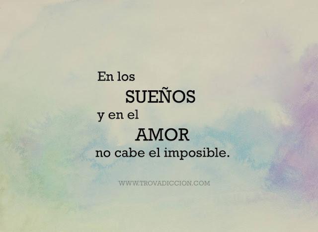 En los sueños y en el amor, no cabe lo imposible