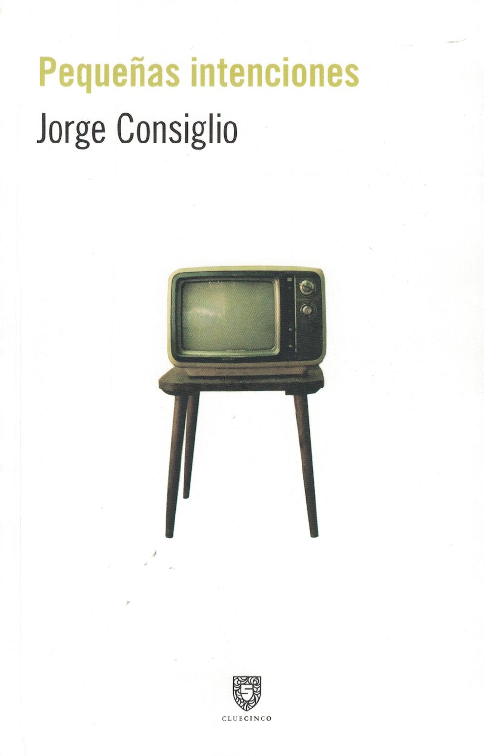 Resultado de imagen para CONSIGLIO, Jorge. Pequeñas intenciones, CLUBCINCO