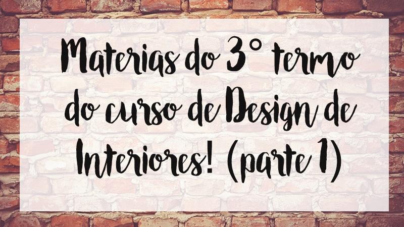 Matérias do 3° termo do curso de Design de Interiores! (parte 1)