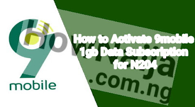 How to Activate 9mobile 1gb Data Subscription for N204