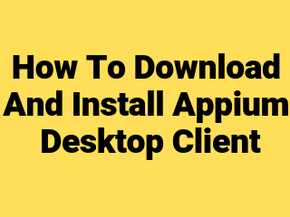 How to Download And Install Appium Desktop Client ~ SDET