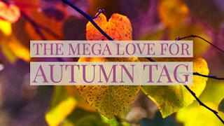THE MEGA LOVE FOR AUTUMN TAG