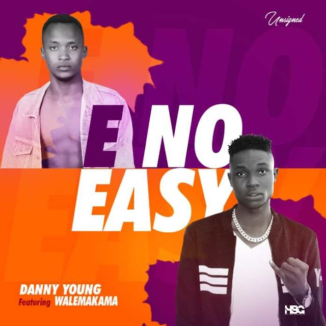 MUSIC: Danny Young – E No Easy Ft. Wale Makama