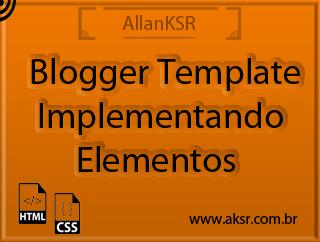 Blogger Template - Implementando Elementos