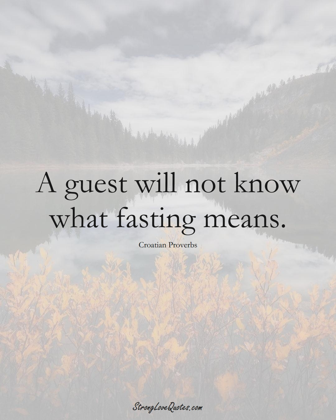 A guest will not know what fasting means. (Croatian Sayings);  #EuropeanSayings