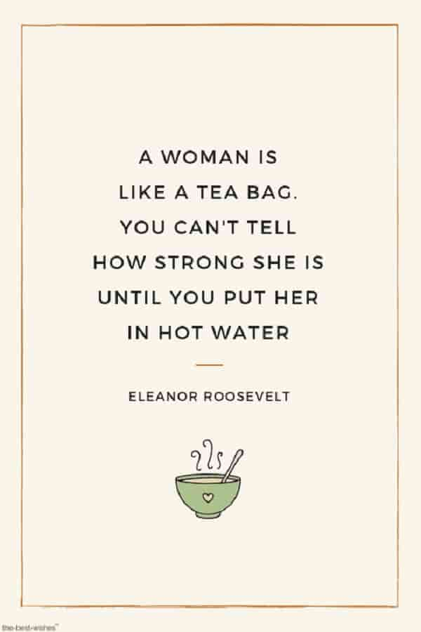 quote for her of eleanor roosevelt with tea