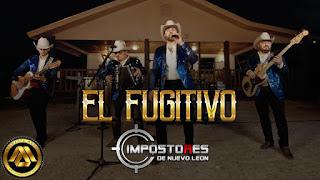 LETRA El Fugitivo Impostores de Nuevo León