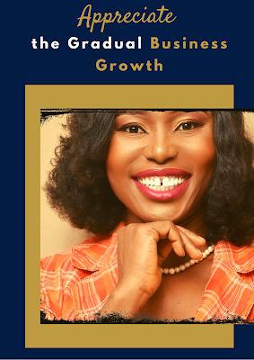 Appreciate the Gradual Business Growth