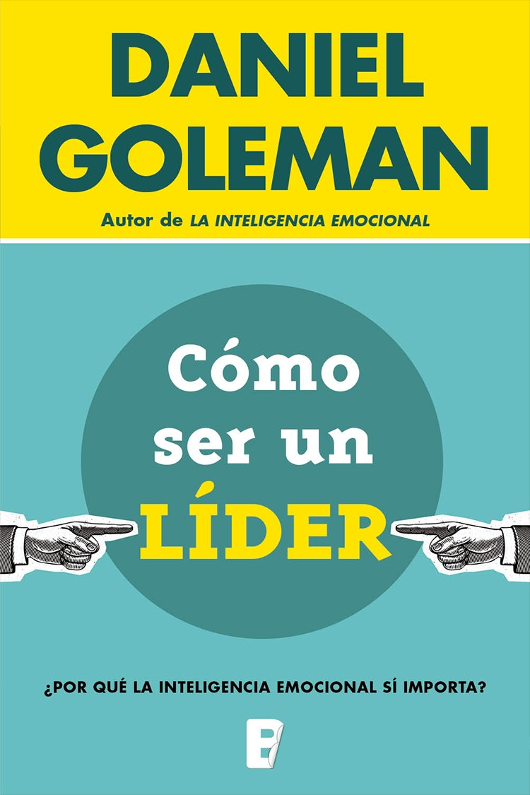 Cómo ser un líder – Daniel Goleman