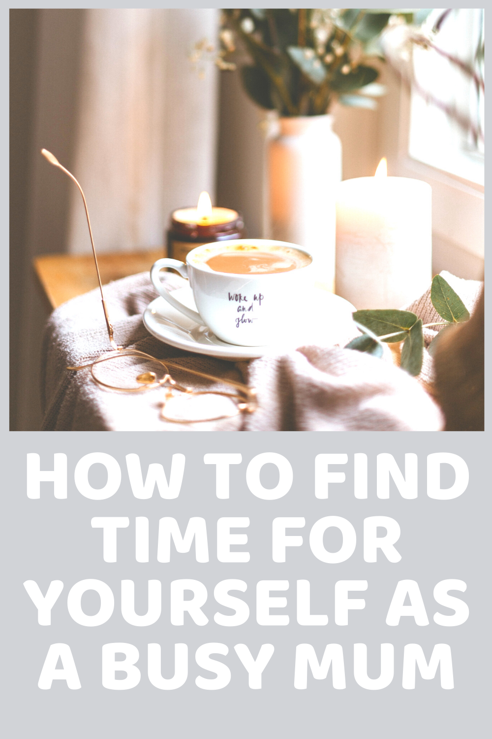 How To Find Time For Yourself As A Busy Mum