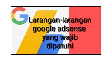 Larangan-larangan Google AdSense Yang Wajib Dipatuhi