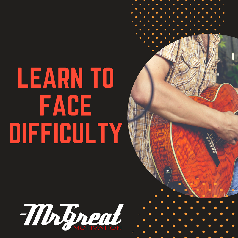 Learn to face difficulty
