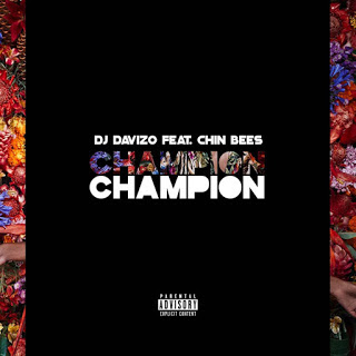 AUDIO >DJ Davizo Ft. Chin Bees – Champion Mp3    Download