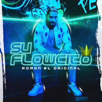 ROMAN EL ORIGINAL - SU FLOWCITO (NUEVO 2019)