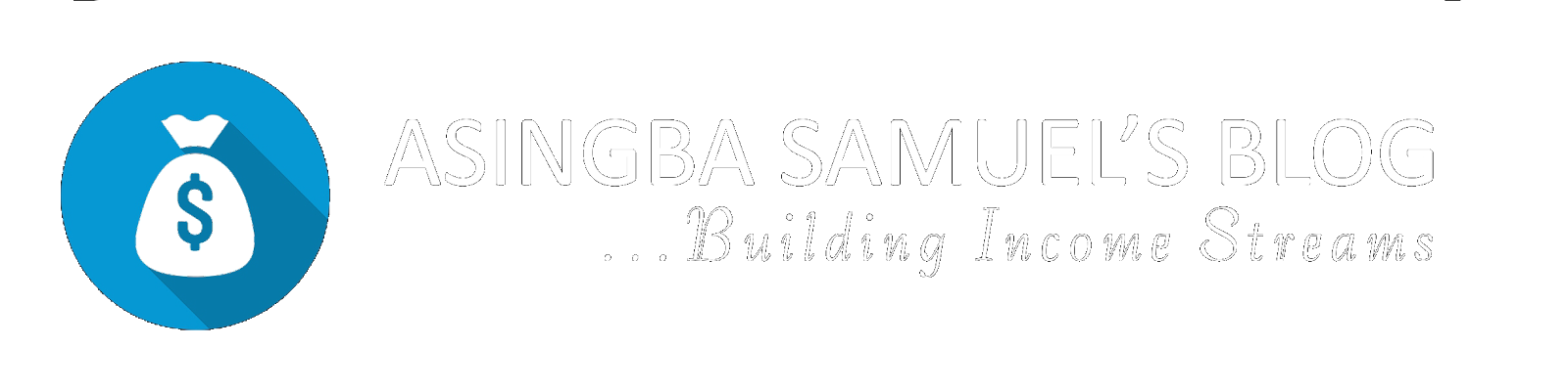Asingba Samuel's Blog - Building Income Streams