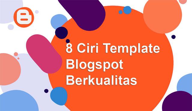 8 Ciri Template Blogspot Berkualitas