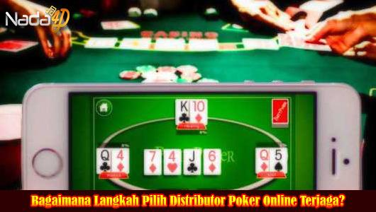 Bagaimana Langkah Pilih Distributor Poker Online Terjaga?