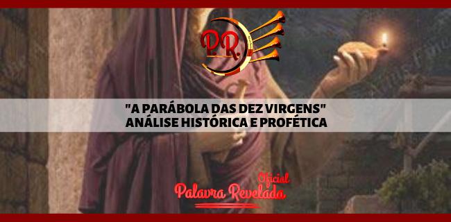 A PARÁBOLA DAS DEZ VIRGENS - ANÁLISE HISTÓRICA E PROFÉTICA