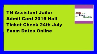 TN Assistant Jailor Admit Card 2016 Hall Ticket Check 24th July Exam Dates Online