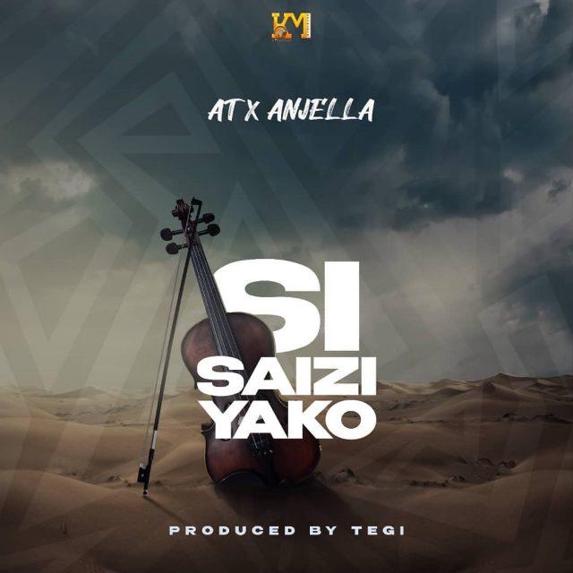 AUDIO: AT x Anjella – Si Saizi Yako | Download Mp4