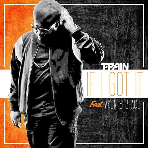 T-Pain - If I Got It (feat. 2Face & Akon)