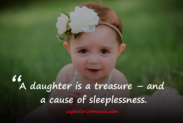 A daughter is a treasure – and a cause of sleeplessness.