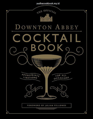 The Official Downton Abbey Cocktail Book: Appropriate Libations for All Occasions